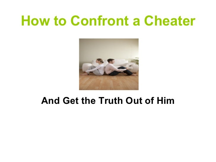 How to Confront a Cheater  And Get the Truth Out of Him