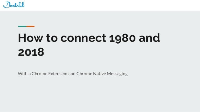With a Chrome Extension and Chrome Native Messaging How to connect 1980 and 2018