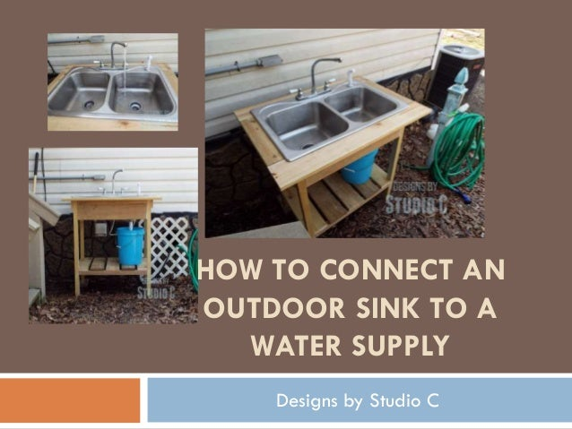 How To Connect An Outdoor Sink To A Water Supply