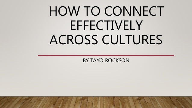 HOW TO CONNECT EFFECTIVELY ACROSS CULTURES BY TAYO ROCKSON