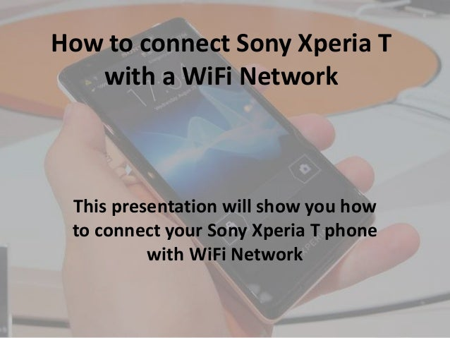 How to connect Sony Xperia T with a WiFi Network This presentation will show you how to connect your Sony Xperia T phone w...