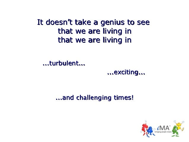 It doesn't take a genius to see      that we are living in      that we are living in …turbulent…                    …exci...