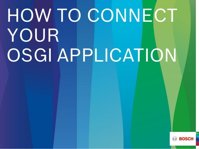 HOW TO CONNECT YOUR OSGI APPLICATION