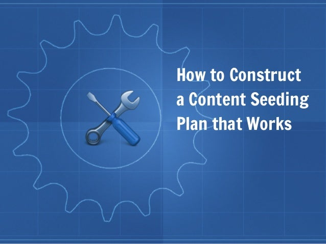 How to Construct  a Content Seeding  Plan that Works