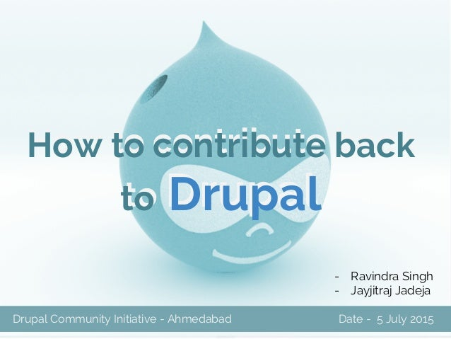 How to contribute back to Drupal How to contribute back to Drupal Friday TechX www.srijan.net Drupal Community Initiative ...