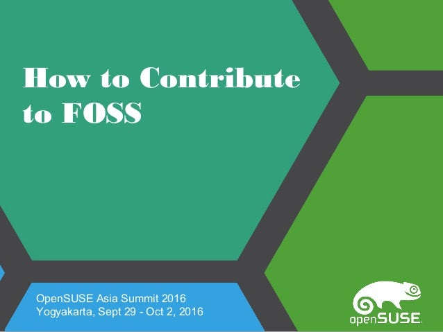 How to Contribute to FOSS OpenSUSE Asia Summit 2016 Yogyakarta, Sept 29 - Oct 2, 2016