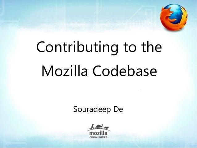 Contributing to theMozilla Codebase     Souradeep De