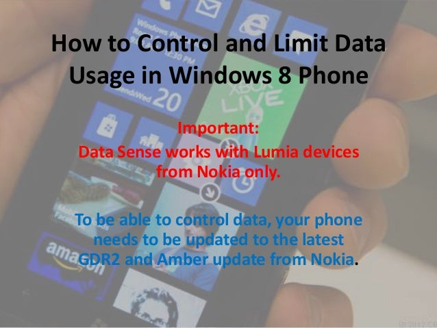 How to Control and Limit Data Usage in Windows 8 Phone Important: Data Sense works with Lumia devices from Nokia only. To ...