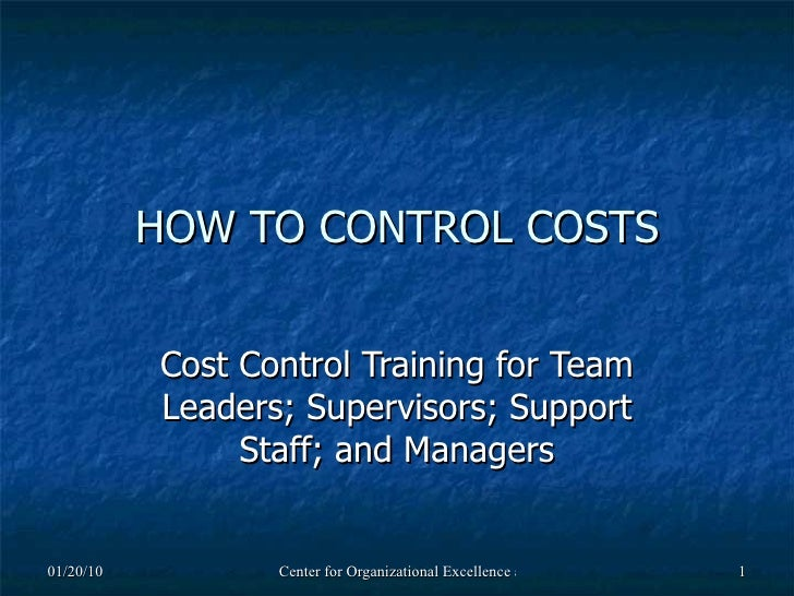 HOW TO CONTROL COSTS Cost Control Training for Team Leaders; Supervisors; Support Staff; and Managers