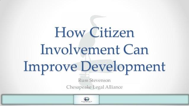 How Citizen Involvement Can Improve Development Russ Stevenson Chesapeake Legal Alliance