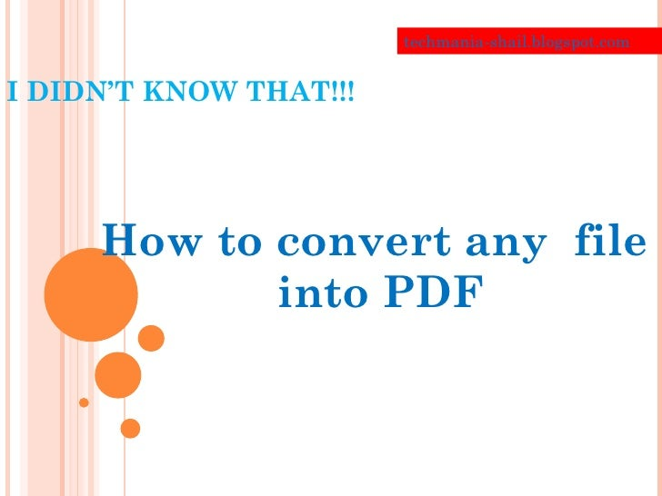 I DIDN'T KNOW THAT!!! How to convert any  file  into PDF techmania-shail.blogspot.com