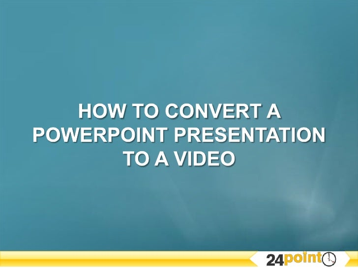 HOW TO CONVERT A POWERPOINT PRESENTATION TO A VIDEO<br />