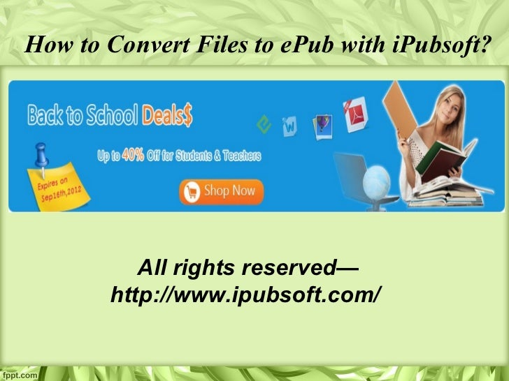 How to Convert Files to ePub with iPubsoft?          All rights reserved—       http://www.ipubsoft.com/