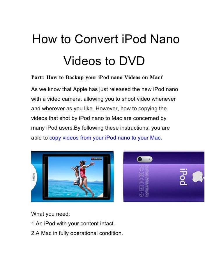 How to Convert iPod Nano              Videos to DVD Part1 How to Backup your iPod nano Videos on Mac?  As we know that App...