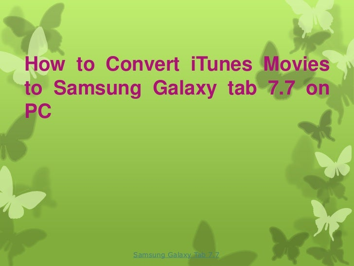 How to Convert iTunes Moviesto Samsung Galaxy tab 7.7 onPC         Samsung Galaxy Tab 7.7