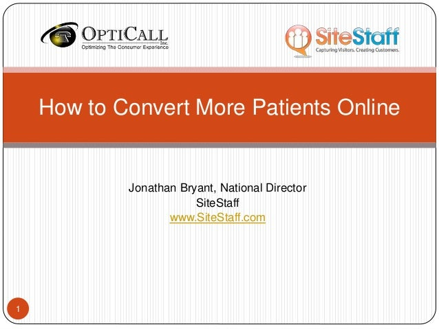 Jonathan Bryant, National Director SiteStaff www.SiteStaff.com How to Convert More Patients Online 1