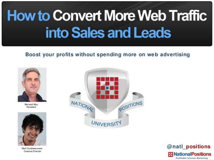 Boost your profits without spending more on web advertising Bernard May President Matt Vandewouvwer  Creative Director @na...