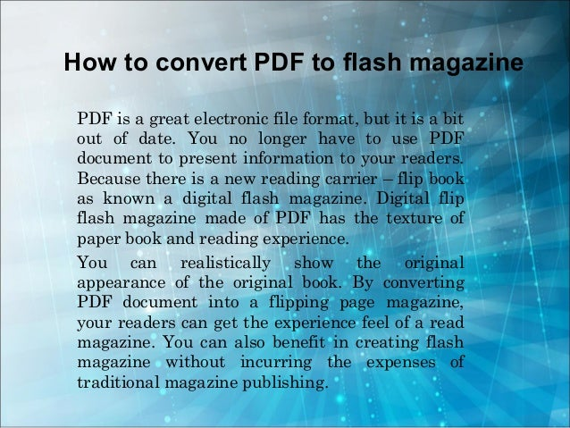 How to convert PDF to flash magazine PDF is a great electronic file format, but it is a bit out of date. You no longer hav...
