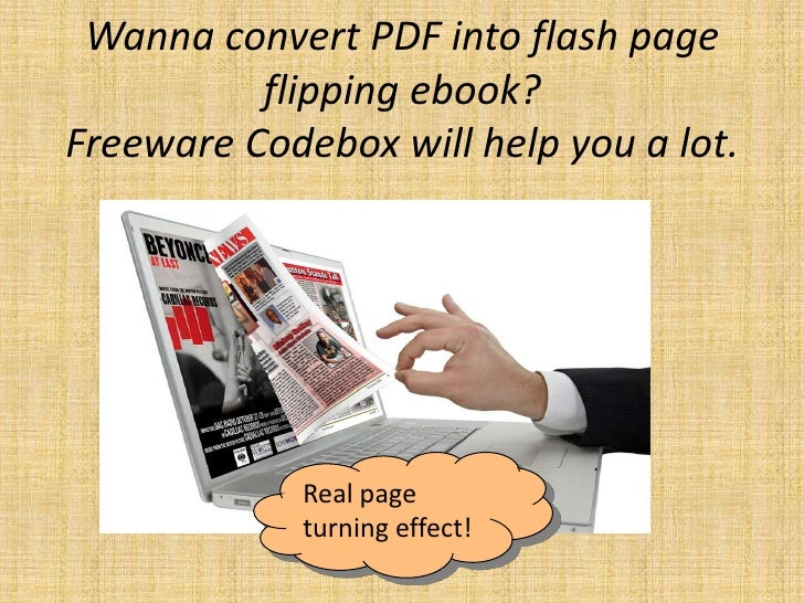 Wanna convert PDF into flash page          flipping ebook?Freeware Codebox will help you a lot.             Real page     ...