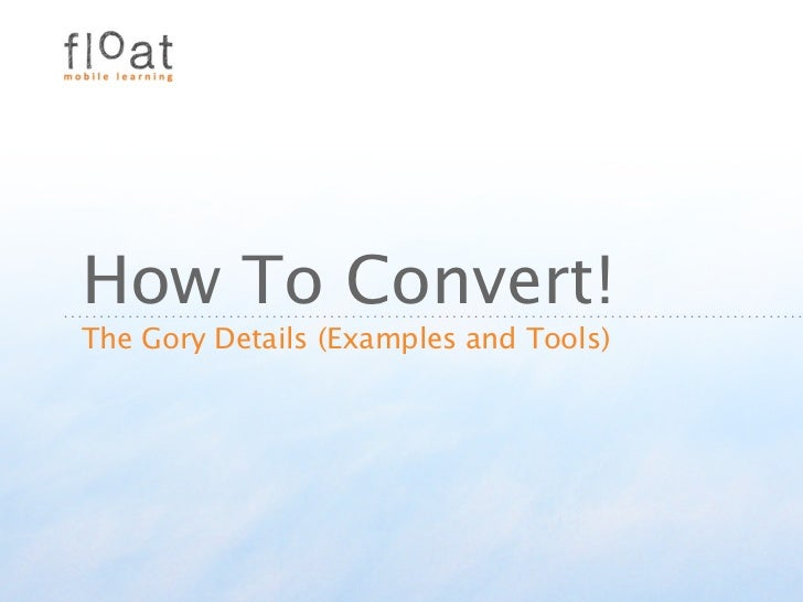 How To Convert!The Gory Details (Examples and Tools)