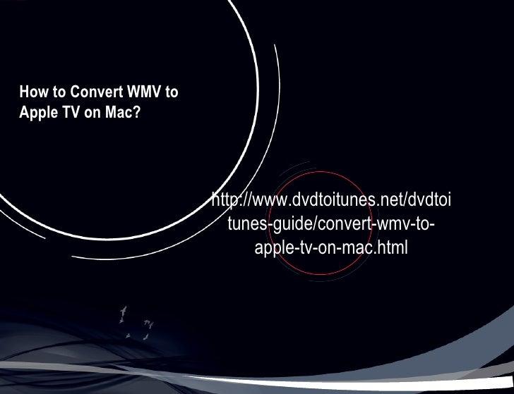 How to Convert WMV toApple TV on Mac?                        http://www.dvdtoitunes.net/dvdtoi                           t...
