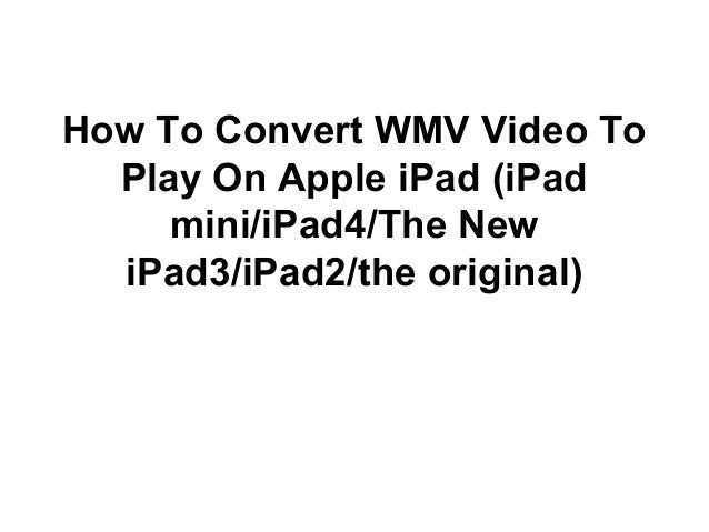 How To Convert WMV Video To Play On Apple iPad (iPad mini/iPad4/The New iPad3/iPad2/the original)