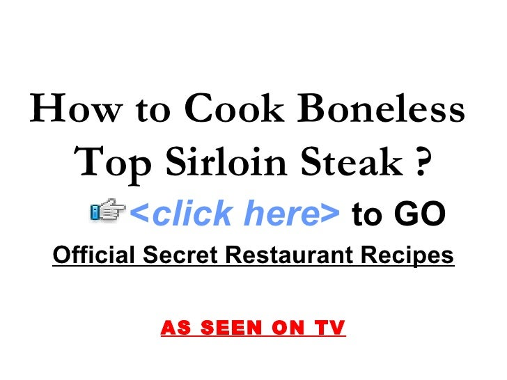 How to Cook Boneless  Top Sirloin Steak ? Official Secret Restaurant Recipes AS SEEN ON TV < click here >   to   GO