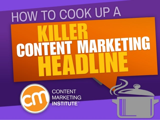 HOW TO COOK UP A KILLER CONTENT MARKETING HEADLINE What's in a name? A lot, actually, when it comes to creating killer hea...