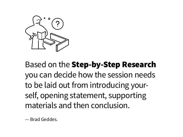Based on the Step-by-Step Research you can decide how the session needs to be laid out from introducing your- self, openin...