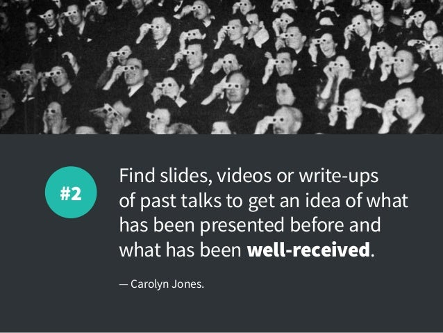 Find slides, videos or write-ups ofpast talks to get an idea of what has been presented before and what has been well-rec...