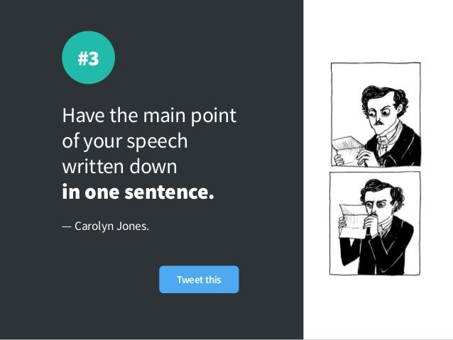 Have the main point of your speech written down inone sentence. — Carolyn Jones. #3 Tweet this