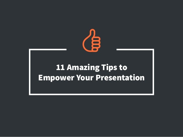 11 Amazing Tips to Empower Your Presentation
