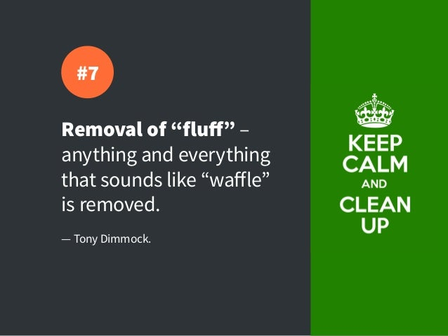 """Removal of """"fluff"""" – anything and everything that sounds like """"waffle"""" is removed. — Tony Dimmock. #7"""