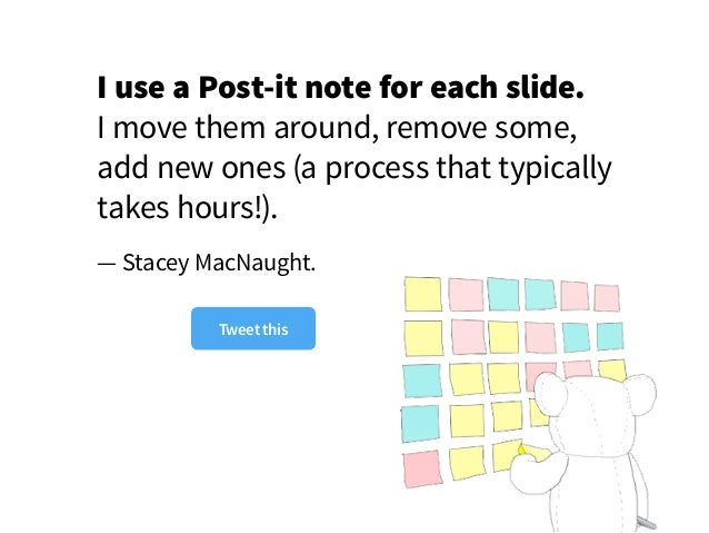 I use a Post-it note for each slide. I move them around, remove some, add new ones (a process that typically takes hours!)...