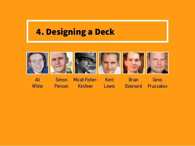4. Designing a Deck Ali White Micah Fisher- Kirshner Simon Penson Brian Downard Geno Prussakov Kent Lewis