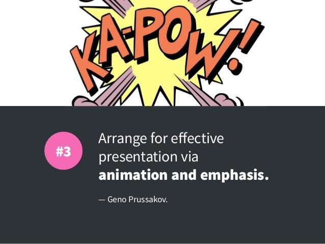 Arrange for effective presentation via animation and emphasis. — Geno Prussakov. #3