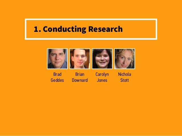 1. Conducting Research Brad Geddes Brian Downard Carolyn Jones Nichola Stott