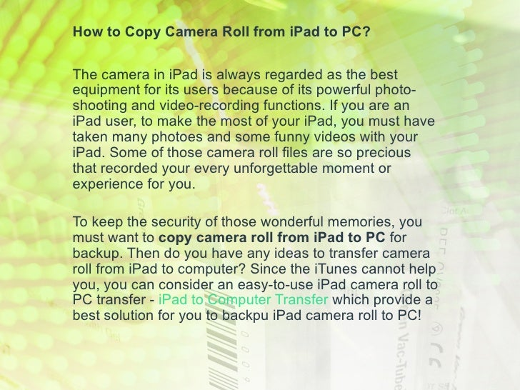 How to Copy Camera Roll from iPad to PC?The camera in iPad is always regarded as the bestequipment for its users because o...