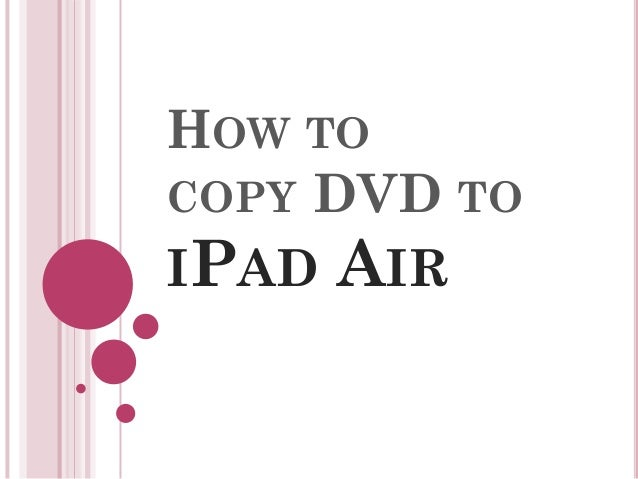HOW TO COPY DVD TO IPAD AIR