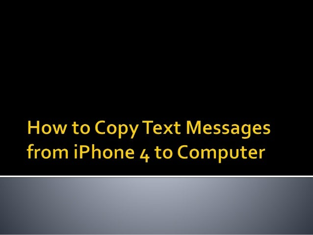 how to transfer text messages from iphone to iphone how to copy text messages from iphone 4 to computer 2284