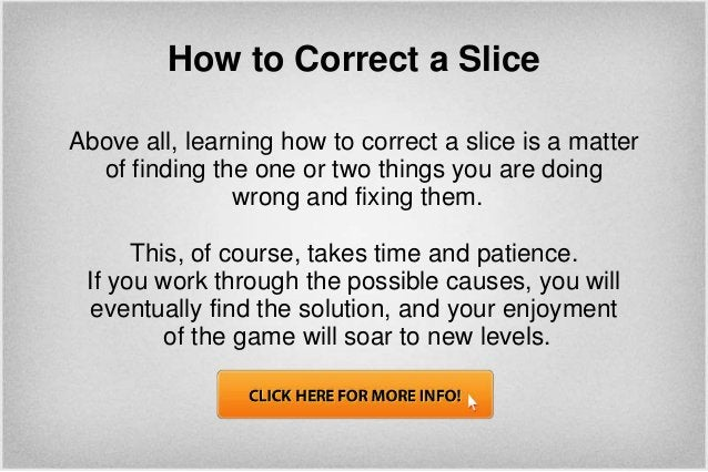 How to Correct a SliceAbove all, learning how to correct a slice is a matter  of finding the one or two things you are doi...