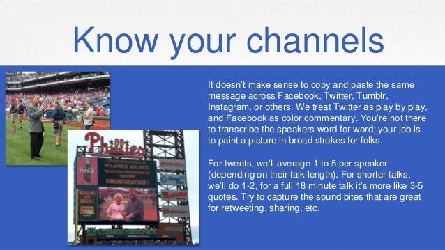 Know your channels It doesn't make sense to copy and paste the same message across Facebook, Twitter, Tumblr, Instagram, o...
