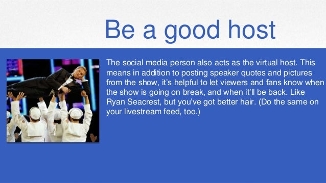 Be a good host The social media person also acts as the virtual host. This means in addition to posting speaker quotes and...