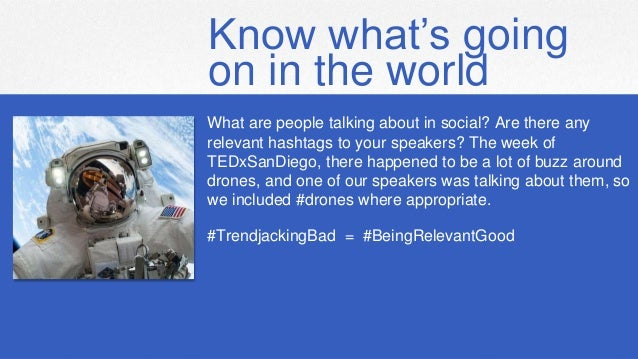Know what's going on in the world What are people talking about in social? Are there any relevant hashtags to your speaker...