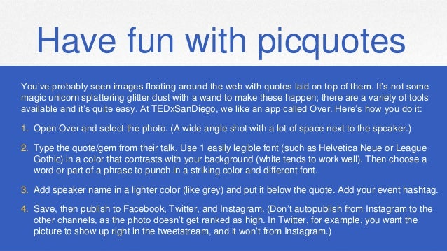 Have fun with picquotes You've probably seen images floating around the web with quotes laid on top of them. It's not some...
