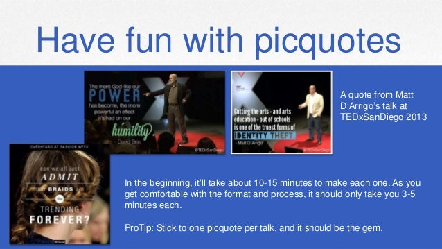 Have fun with picquotes A quote from Matt D'Arrigo's talk at TEDxSanDiego 2013 In the beginning, it'll take about 10-15 mi...