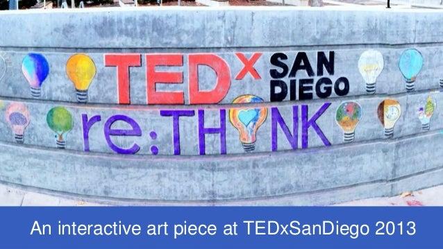 An interactive art piece at TEDxSanDiego 2013