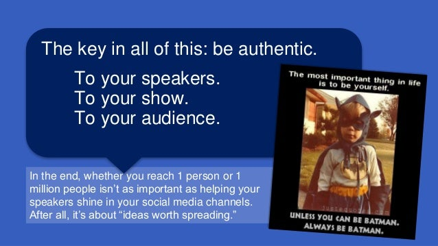 In the end, whether you reach 1 person or 1 million people isn't as important as helping your speakers shine in your socia...