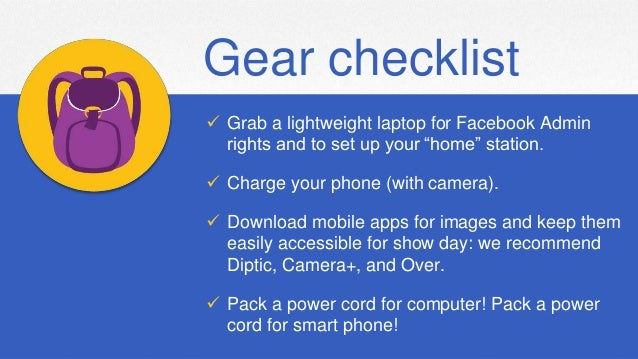 Intuit Confidential and Proprietary7 Gear checklist  Grab a lightweight laptop for Facebook Admin rights and to set up yo...