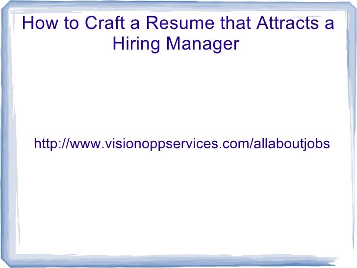 How to Craft a Resume that Attracts a          Hiring Manager http://www.visionoppservices.com/allaboutjobs